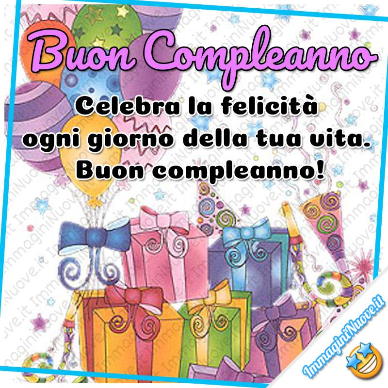 Buon Compleanno, celebra la felicità ogni giorno della tua vita. Buon Compleanno