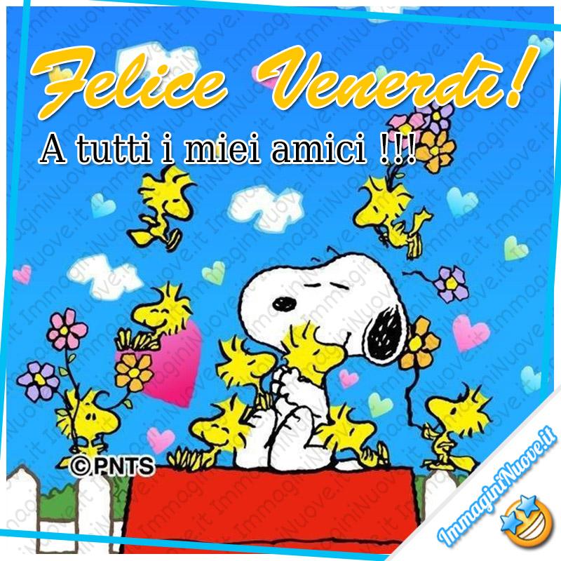 Felice Venerdì! A tutti i miei amici !!! da Snoopy