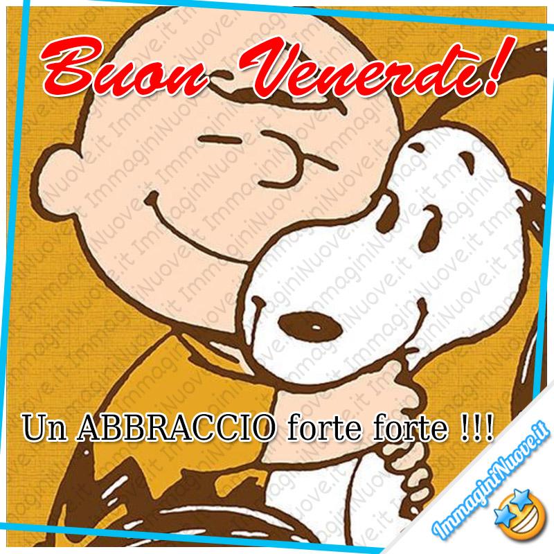Buon Venerdì! Un ABBRACCIO forte forte !!!