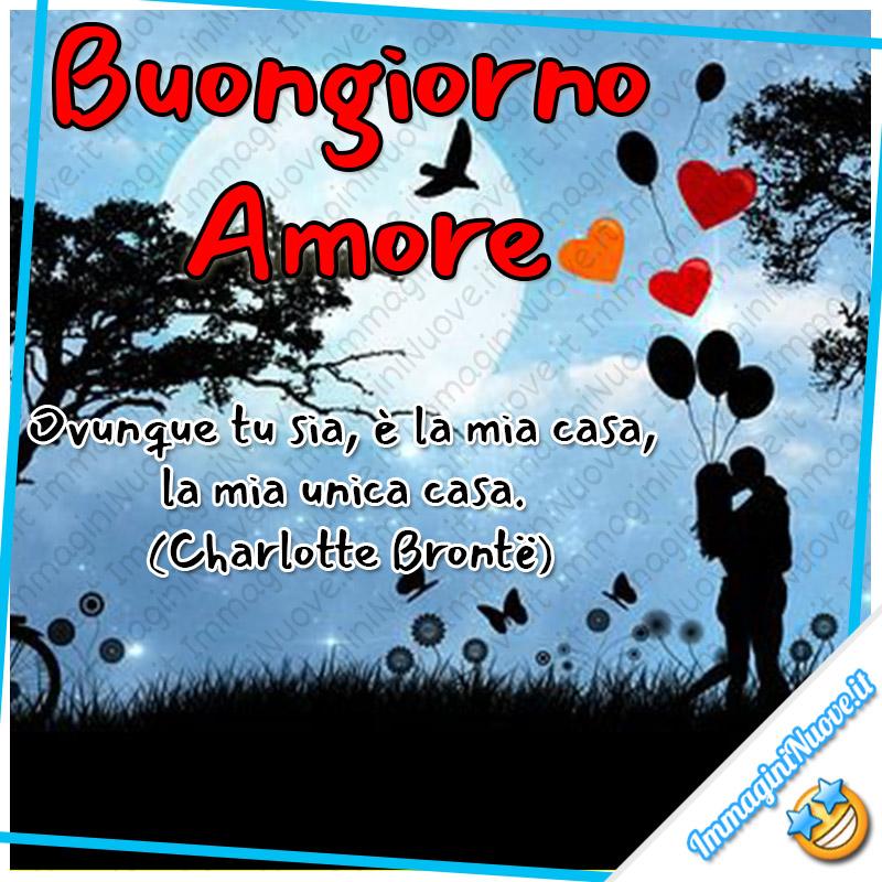 """Buongiorno Amore """"Ovunque tu sia, è la mia casa, la mia unica casa."""" (Charlotte Brontë)"""
