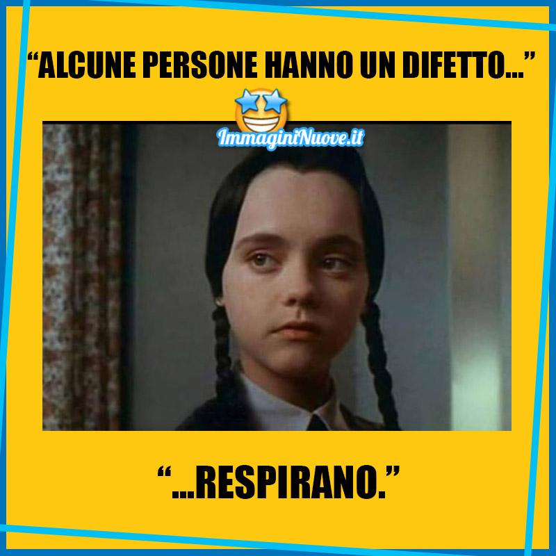"""""""ALCUNE PERSONE HANNO UN DIFETTO... RESPIRANO."""""""