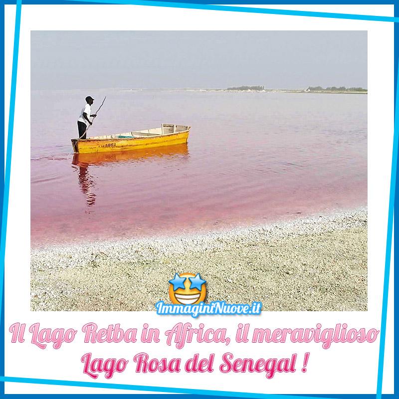 Il Lago Retba in Africa, il meraviglioso Lago Rosa del Senegal !