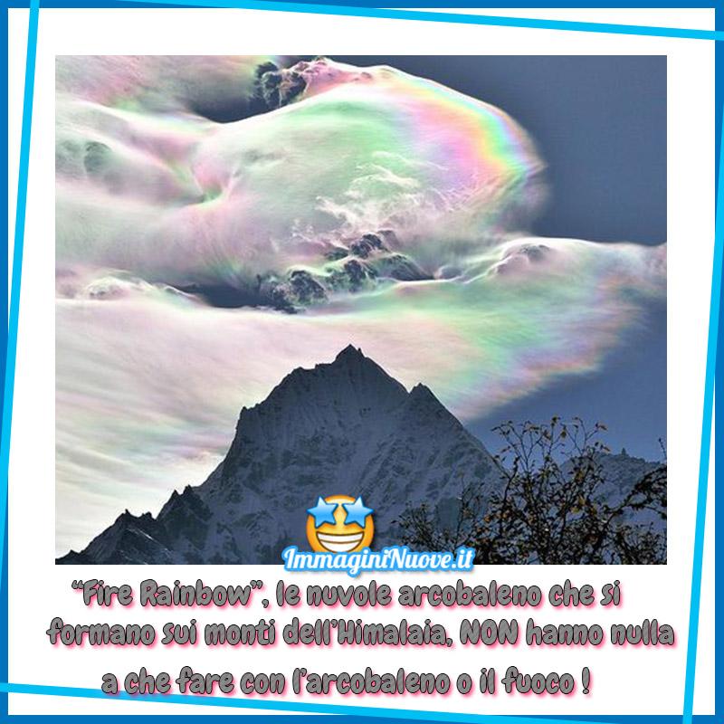 """""""Fire Rainbow"""" le nuvole arcobaleno che si formano sui monti dell'Himalaia NON hanno nulla a che fare con l'arcobaleno e il fuoco !"""