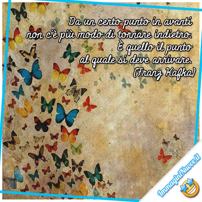 """Frasi motivazionali - """"Da un certo punto in avanti non c'è più modo di tornare indietro. È quello il punto al quale si deve arrivare."""" (Franz Kafka)"""