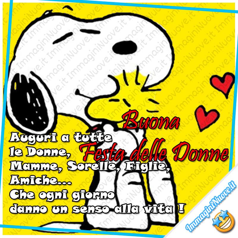 """""""Buona Festa delle Donne. Auguri a tutte le Donne, Mamme, Sorelle, Figlie, Amiche...Che ogni giorno danno un senso alla vita!"""" - Snoopy"""