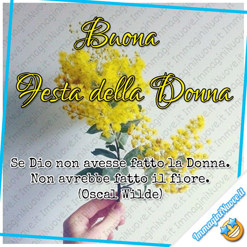 """""""Buona Festa della Donna. Se Dio non avesse inventato la Donna. Non avrebbe fatto il fiore. (Oscar Wilde)"""""""