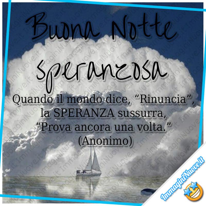 """""""Buona Notte Speranzosa. Quando il mondo dice RINUNCIA, la SPERANZA sussurra PROVA ANCORA UNA VOLTA."""""""