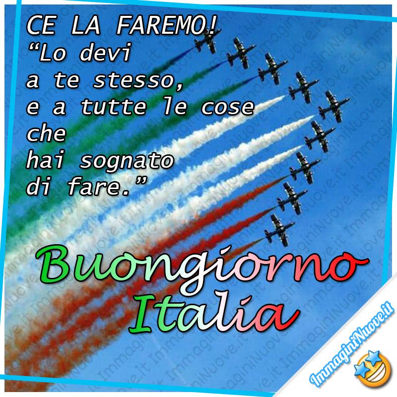 """""""CE LA FAREMO! Lo devi a te stesso, e a tutte le cose che hai sognato di fare. Buongiorno Italia"""""""
