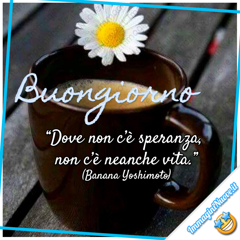 Buongiorno Di Speranza 5 Immagini Con Frasi Nuove Immagininuove It