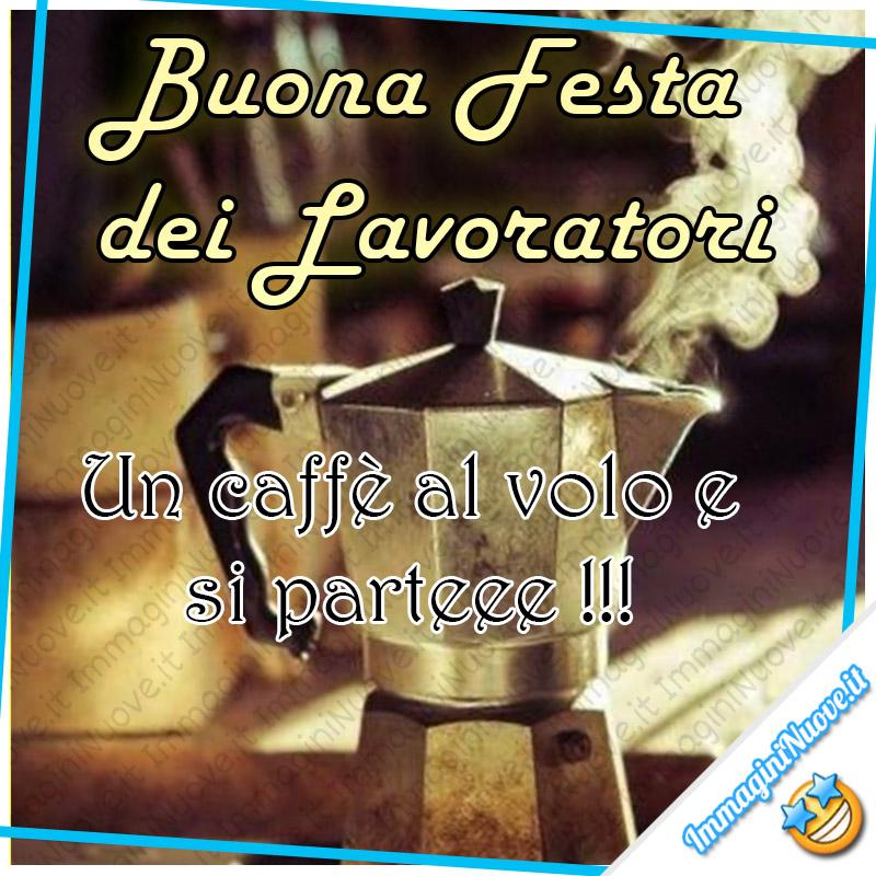 """""""Buona Festa dei Lavoratori. Un caffè al volo e si parteee !!!"""""""