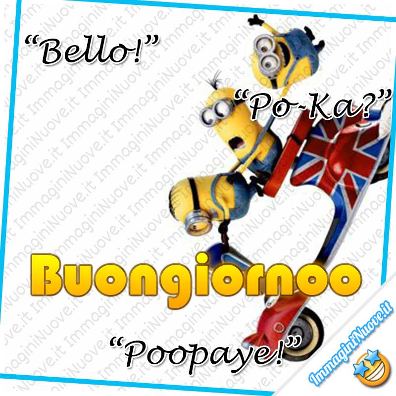 """""""Bello!"""" """"Po-Ka?"""" """"Poopaye!"""" - Buongiorno Minions"""