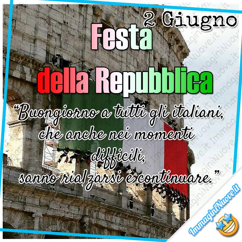 2 Giugno. Festa della Repubblica. Buongiorno a tutti gli italiani, che anche nei momenti difficili, sanno rialzarsi e continuare.