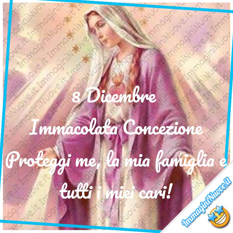 8 Dicembre Immacolata Concezione. Proteggi me, la mia famiglia e tutti i miei cari!