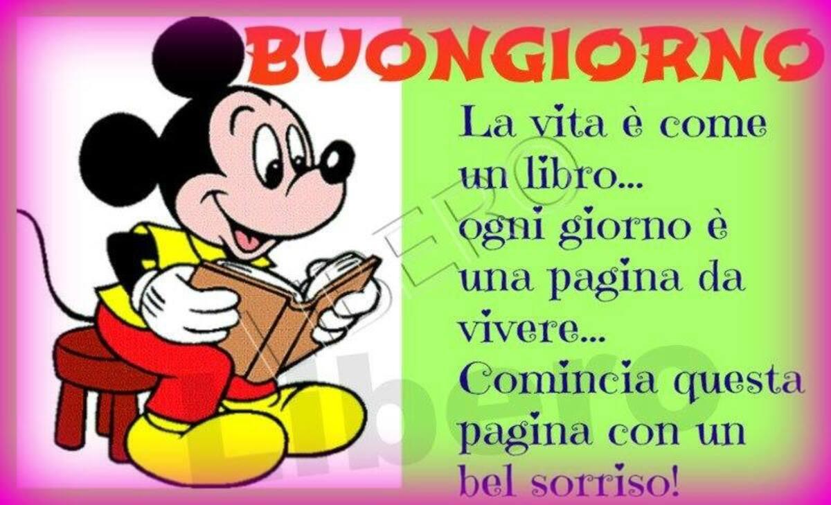 BUONGIORNO. La vita è come un libro... Ogni giorno è una pagina da vivere... Comincia questa pagina con un bel sorriso! (Topolino)